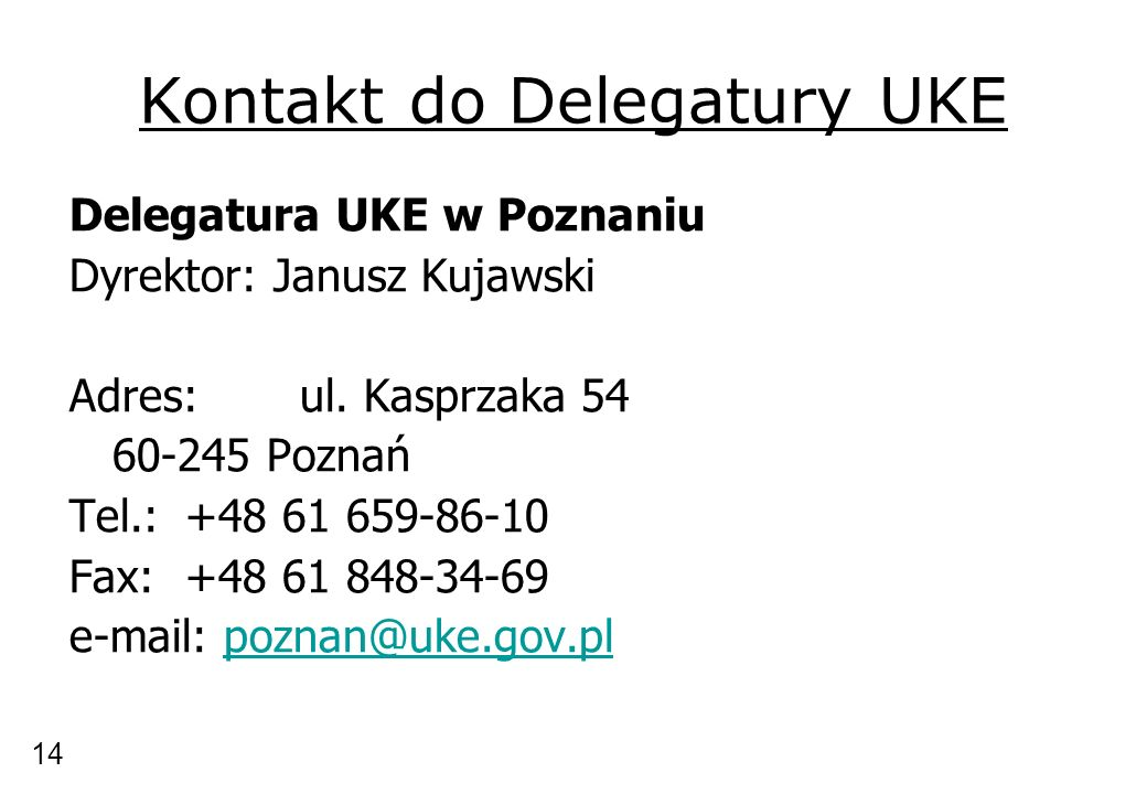 Kontakt do Delegatury UKE Delegatura UKE w Poznaniu Dyrektor: Janusz Kujawski Adres:ul. Kasprzaka 54 60-245 Poznań Tel.:+48 61 659-86-10 Fax:+48 61 84