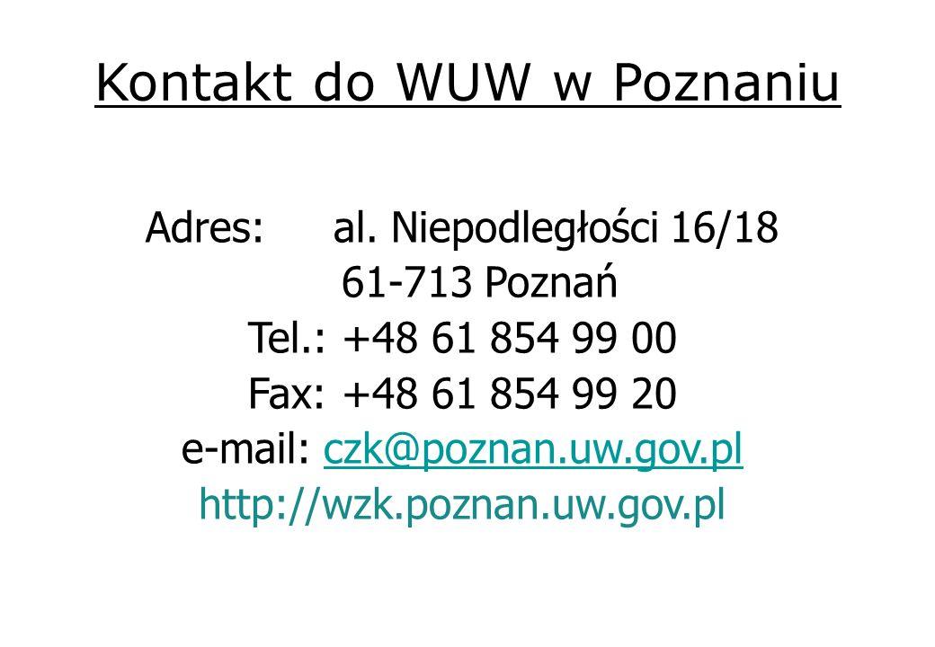 Kontakt do WUW w Poznaniu Adres:al. Niepodległości 16/18 61-713 Poznań Tel.:+48 61 854 99 00 Fax:+48 61 854 99 20 e-mail: czk@poznan.uw.gov.plczk@pozn