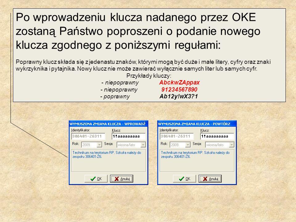 Po wprowadzeniu klucza nadanego przez OKE zostaną Państwo poproszeni o podanie nowego klucza zgodnego z poniższymi regułami: Poprawny klucz składa się