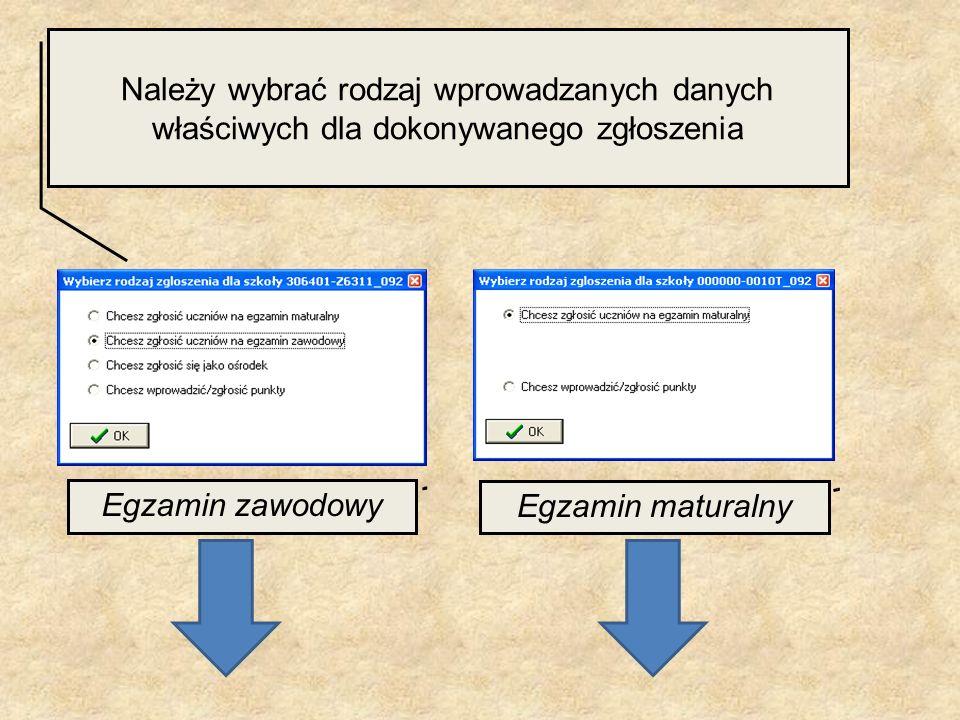 Należy wybrać rodzaj wprowadzanych danych właściwych dla dokonywanego zgłoszenia Egzamin zawodowy Egzamin maturalny