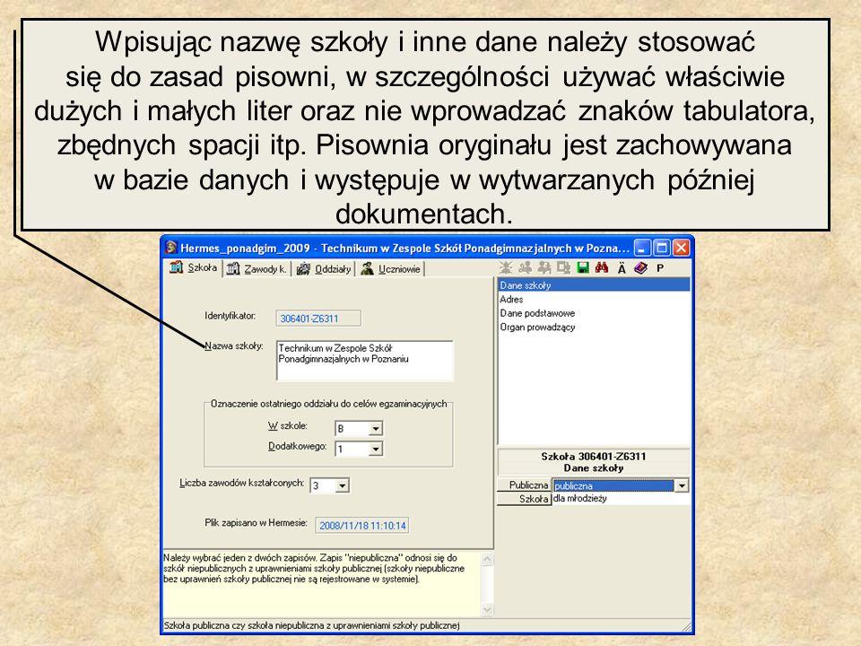 Wpisując nazwę szkoły i inne dane należy stosować się do zasad pisowni, w szczególności używać właściwie dużych i małych liter oraz nie wprowadzać zna