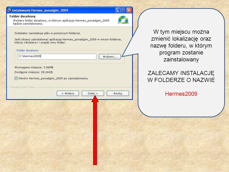 W tym miejscu można zmienić lokalizację oraz nazwę folderu, w którym program zostanie zainstalowany ZALECAMY INSTALACJĘ W FOLDERZE O NAZWIE Hermes2009