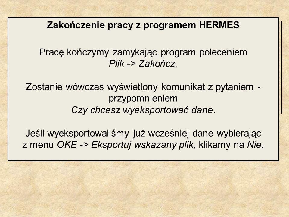 Zakończenie pracy z programem HERMES Pracę kończymy zamykając program poleceniem Plik -> Zakończ. Zostanie wówczas wyświetlony komunikat z pytaniem -