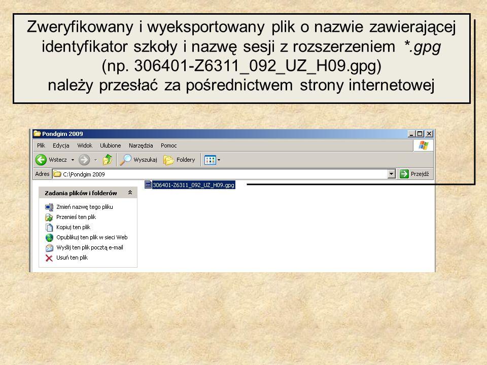 Zweryfikowany i wyeksportowany plik o nazwie zawierającej identyfikator szkoły i nazwę sesji z rozszerzeniem *.gpg (np. 306401-Z6311_092_UZ_H09.gpg) n