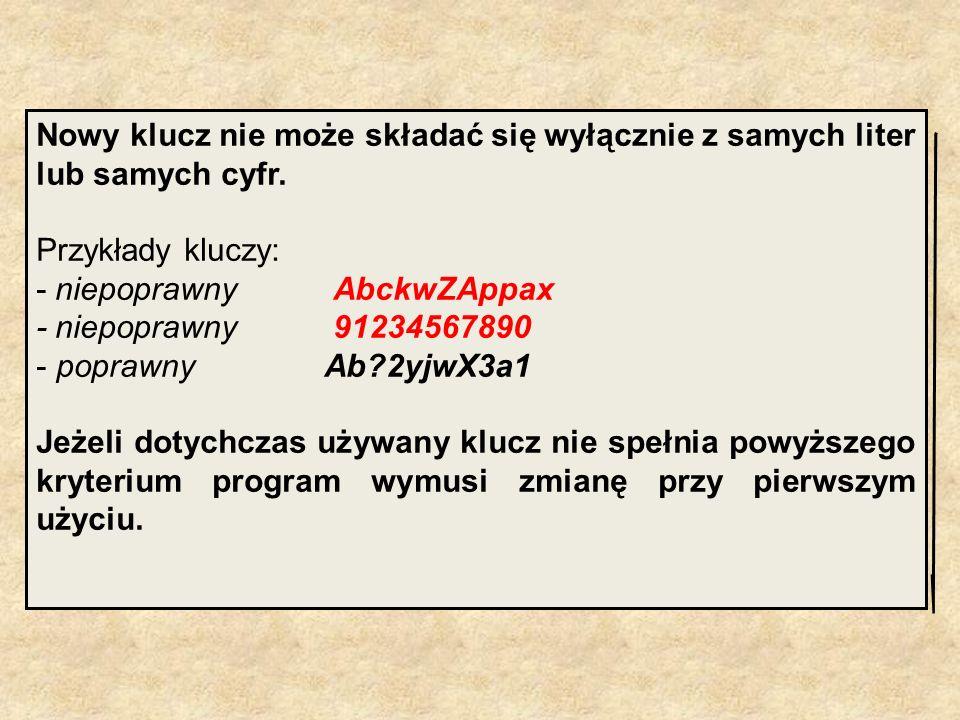 Nowy klucz nie może składać się wyłącznie z samych liter lub samych cyfr. Przykłady kluczy: - niepoprawny AbckwZAppax - niepoprawny 91234567890 - popr