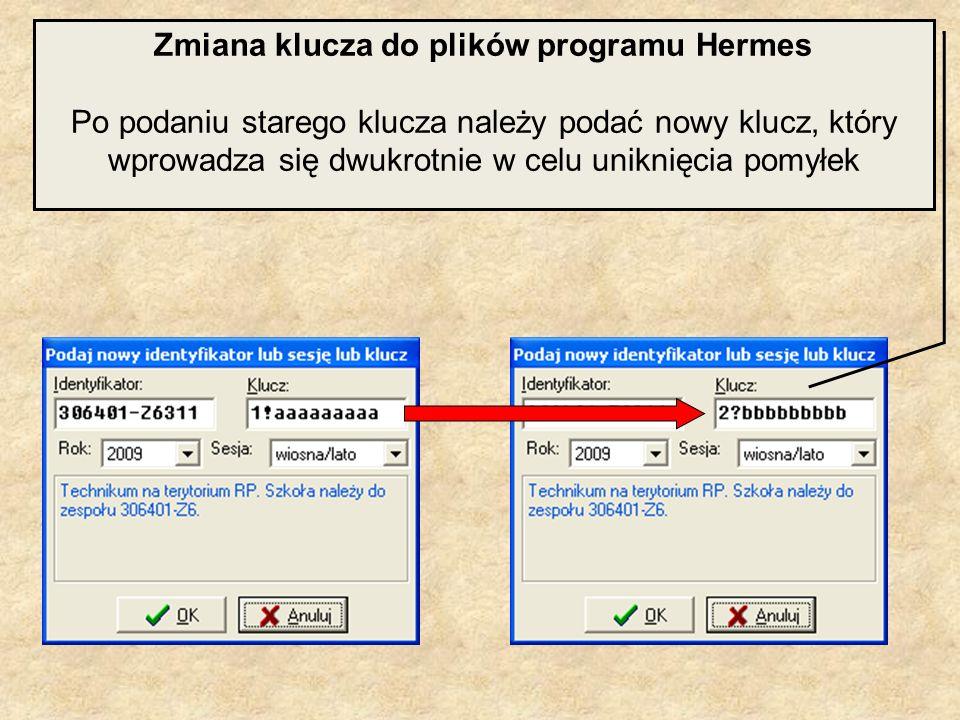 Zmiana klucza do plików programu Hermes Po podaniu starego klucza należy podać nowy klucz, który wprowadza się dwukrotnie w celu uniknięcia pomyłek