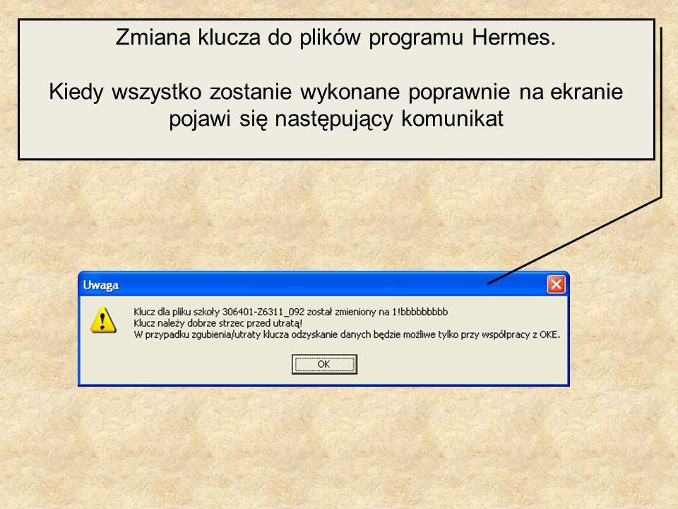 Zmiana klucza do plików programu Hermes. Kiedy wszystko zostanie wykonane poprawnie na ekranie pojawi się następujący komunikat