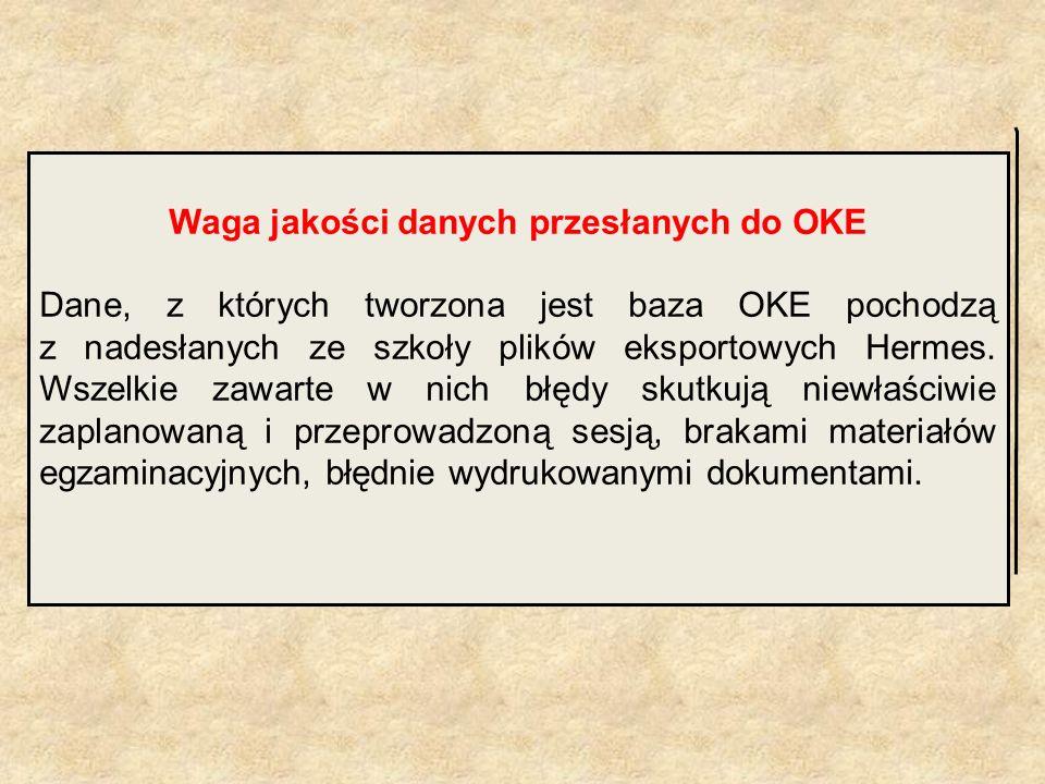 Waga jakości danych przesłanych do OKE Dane, z których tworzona jest baza OKE pochodzą z nadesłanych ze szkoły plików eksportowych Hermes. Wszelkie za