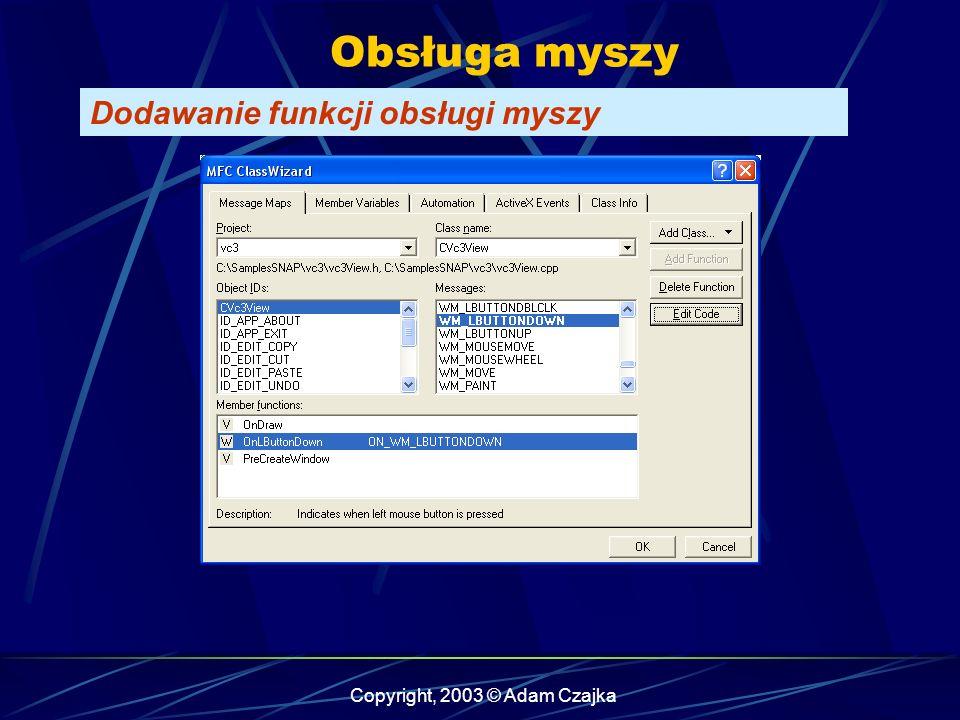Copyright, 2003 © Adam Czajka Obsługa myszy Dodawanie funkcji obsługi myszy