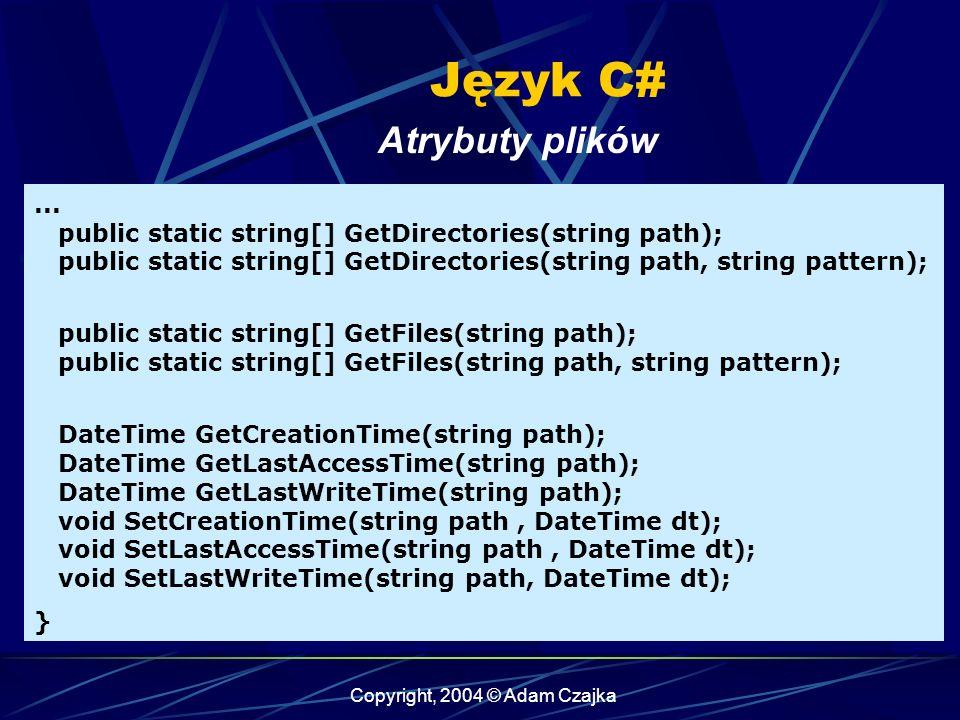 Copyright, 2004 © Adam Czajka Język C# Atrybuty plików...
