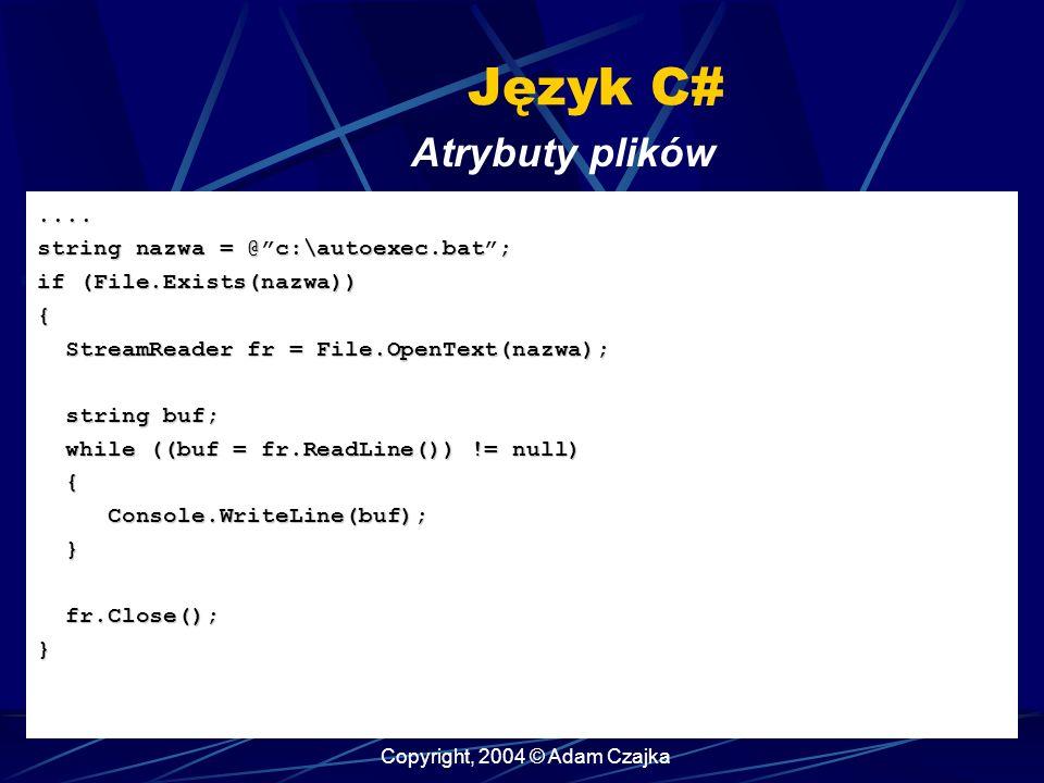 Copyright, 2004 © Adam Czajka Język C# Atrybuty plików....