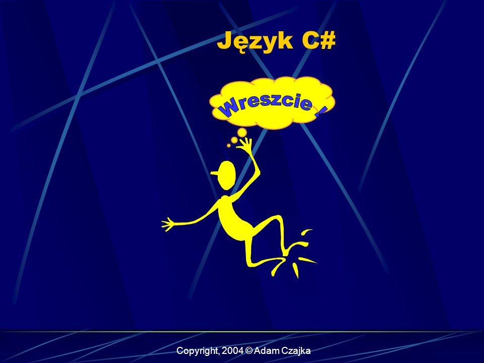 Copyright, 2004 © Adam Czajka Język C#