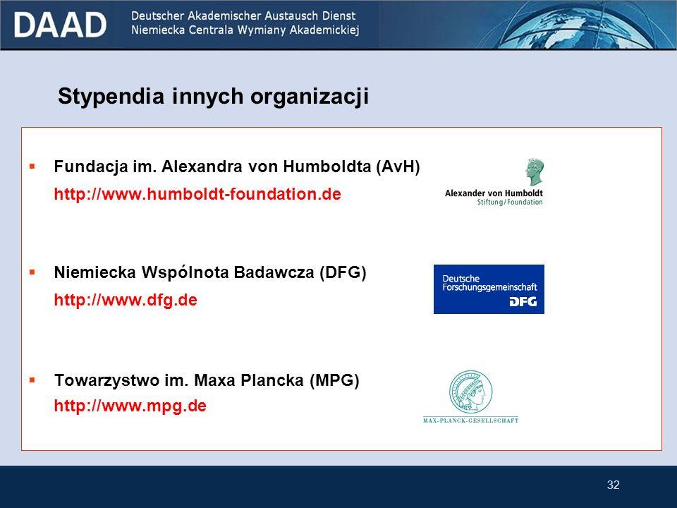 31 Stypendia innych organizacji Baza danych niemieckich organizacji przyznających stypendia do Niemiec: http://www.funding-guide.de