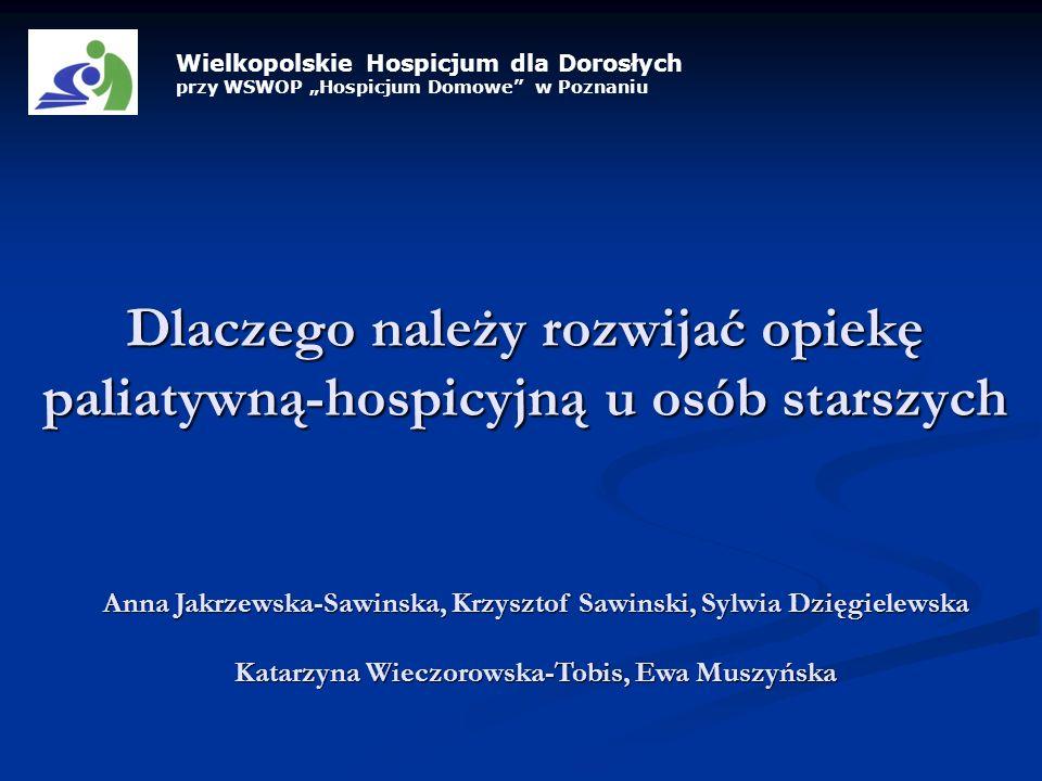 Dlaczego należy rozwijać opiekę paliatywną-hospicyjną u osób starszych Wielkopolskie Hospicjum dla Dorosłych przy WSWOP Hospicjum Domowe w Poznaniu An