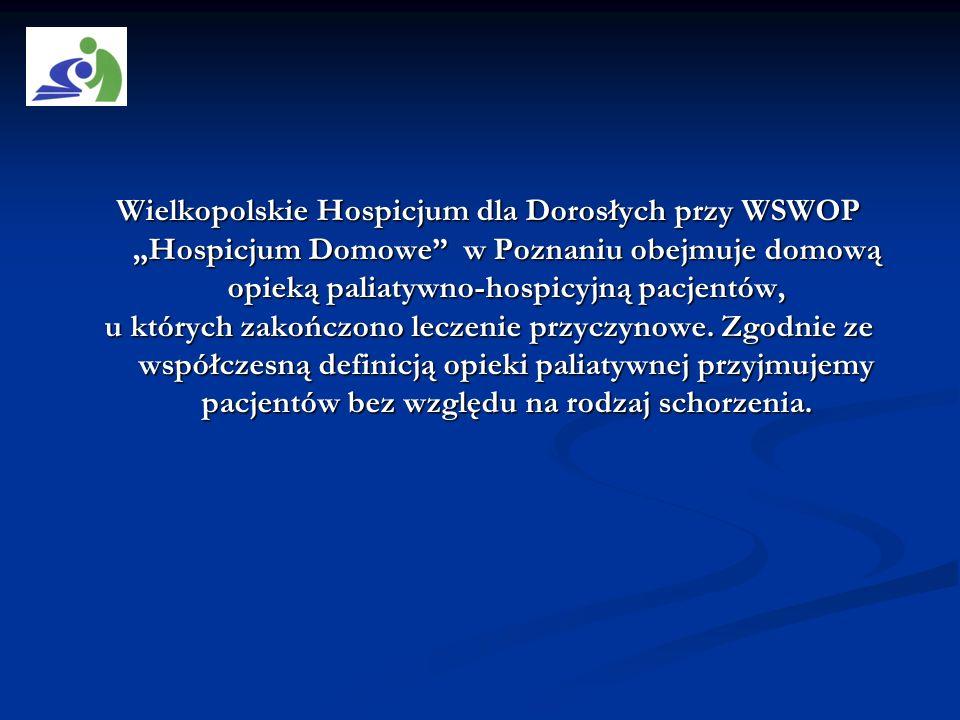 Wielkopolskie Hospicjum dla Dorosłych przy WSWOP Hospicjum Domowe w Poznaniu obejmuje domową opieką paliatywno-hospicyjną pacjentów, u których zakończ