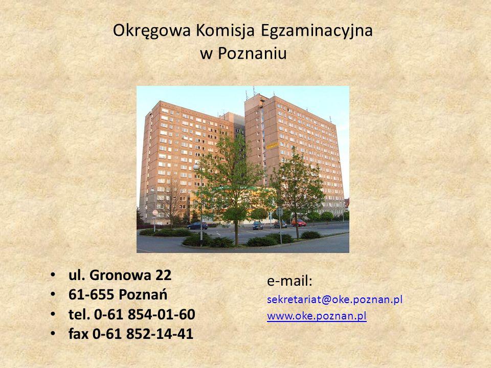 ul. Gronowa 22 61-655 Poznań tel. 0-61 854-01-60 fax 0-61 852-14-41 e-mail: sekretariat@oke.poznan.pl www.oke.poznan.pl Okręgowa Komisja Egzaminacyjna