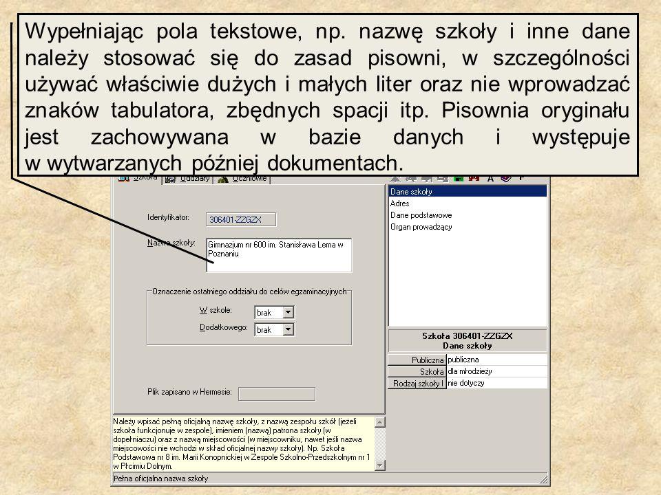 Wypełniając pola tekstowe, np. nazwę szkoły i inne dane należy stosować się do zasad pisowni, w szczególności używać właściwie dużych i małych liter o