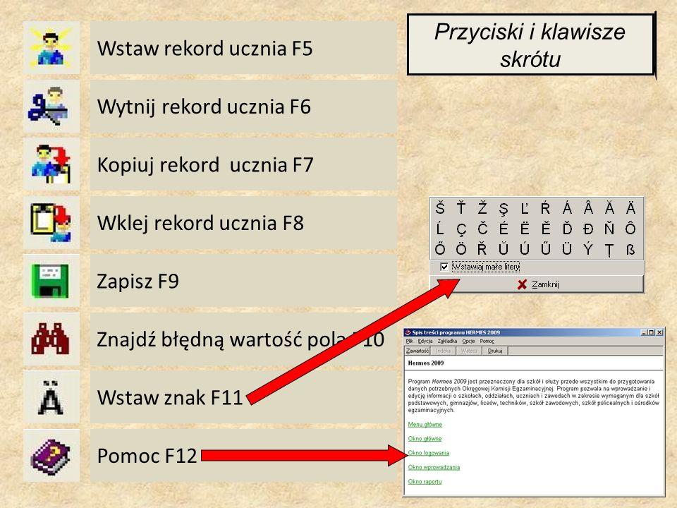 Wstaw rekord ucznia F5 Wytnij rekord ucznia F6 Kopiuj rekord ucznia F7 Wklej rekord ucznia F8 Zapisz F9 Znajdź błędną wartość pola F10 Wstaw znak F11