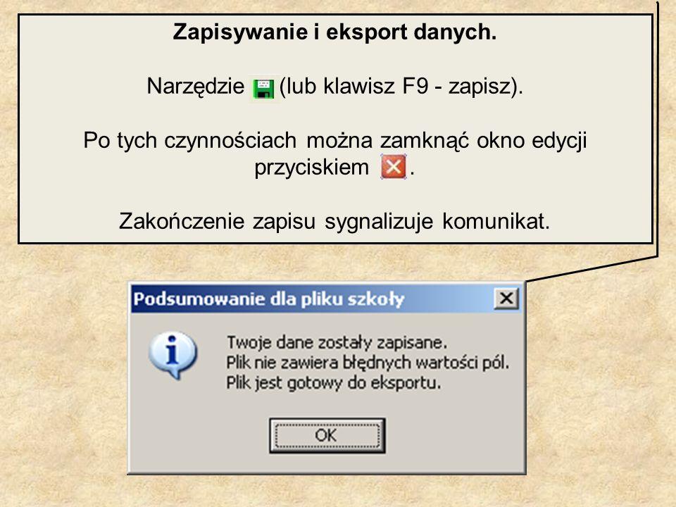 Zapisywanie i eksport danych. Narzędzie (lub klawisz F9 - zapisz). Po tych czynnościach można zamknąć okno edycji przyciskiem. Zakończenie zapisu sygn