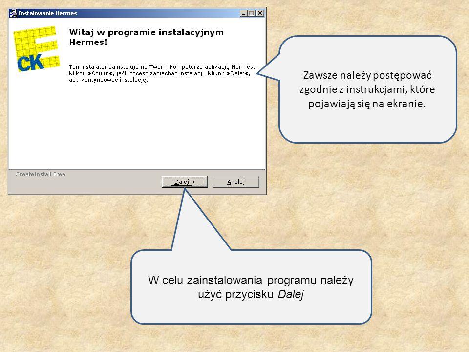 Zawsze należy postępować zgodnie z instrukcjami, które pojawiają się na ekranie. W celu zainstalowania programu należy użyć przycisku Dalej