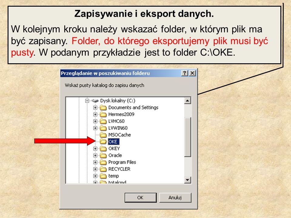 Zapisywanie i eksport danych. W kolejnym kroku należy wskazać folder, w którym plik ma być zapisany. Folder, do którego eksportujemy plik musi być pus