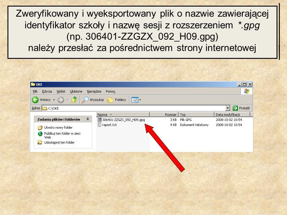 Zweryfikowany i wyeksportowany plik o nazwie zawierającej identyfikator szkoły i nazwę sesji z rozszerzeniem *.gpg (np. 306401-ZZGZX_092_H09.gpg) nale