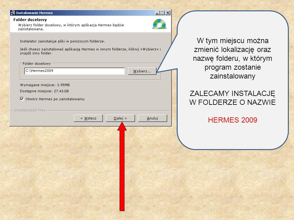 W tym miejscu można zmienić lokalizację oraz nazwę folderu, w którym program zostanie zainstalowany ZALECAMY INSTALACJĘ W FOLDERZE O NAZWIE HERMES 200