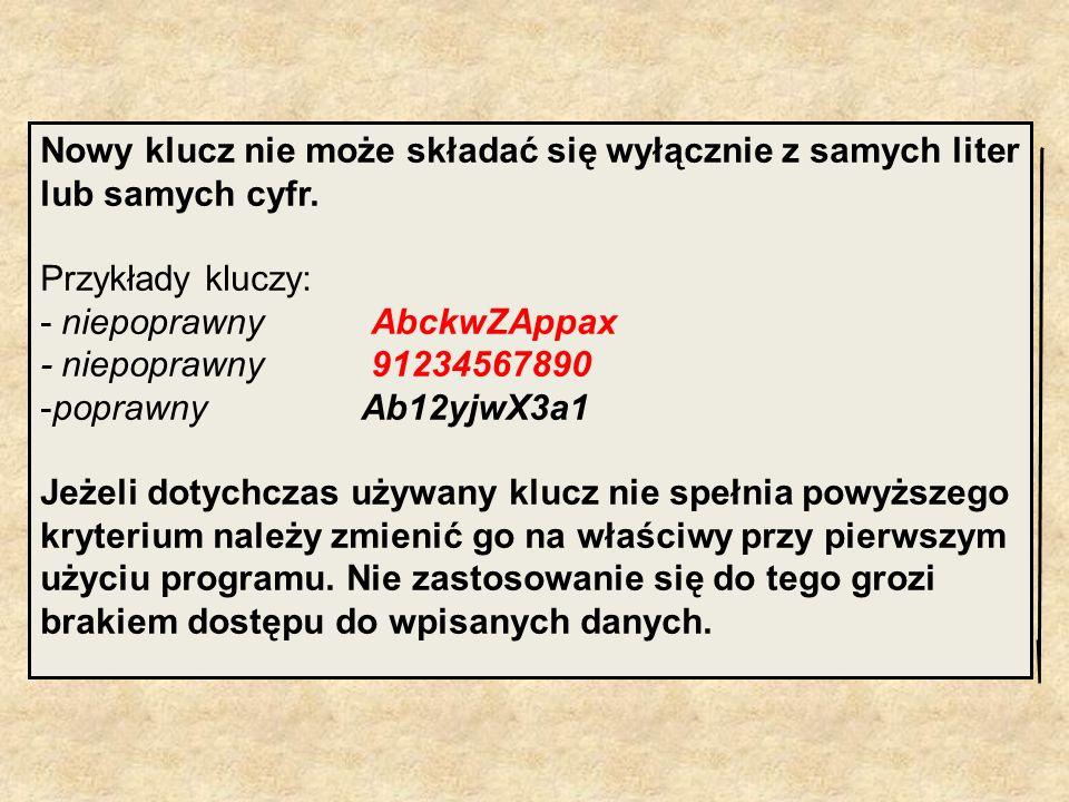 Nowy klucz nie może składać się wyłącznie z samych liter lub samych cyfr. Przykłady kluczy: - niepoprawny AbckwZAppax - niepoprawny 91234567890 -popra