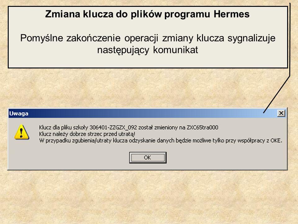 Zmiana klucza do plików programu Hermes Pomyślne zakończenie operacji zmiany klucza sygnalizuje następujący komunikat