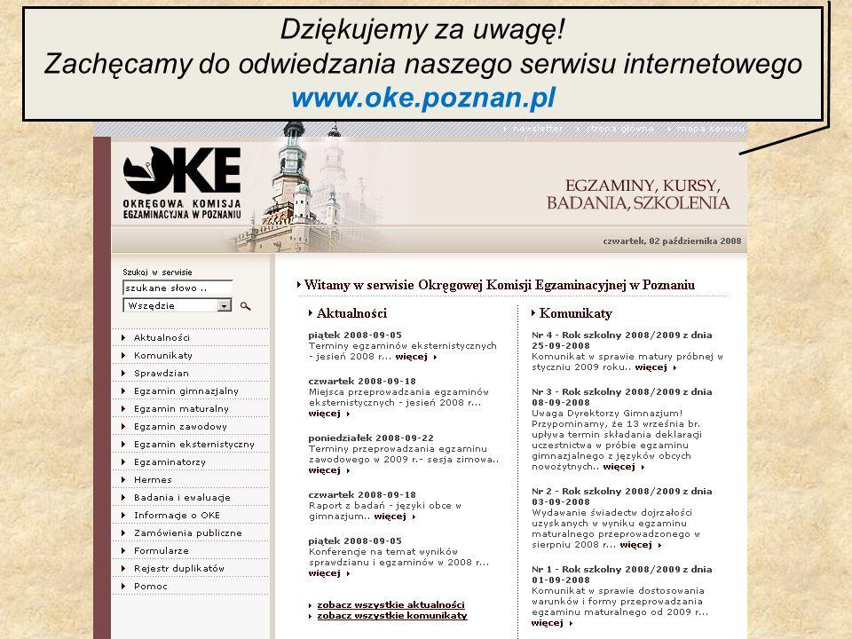 Dziękujemy za uwagę! Zachęcamy do odwiedzania naszego serwisu internetowego www.oke.poznan.pl