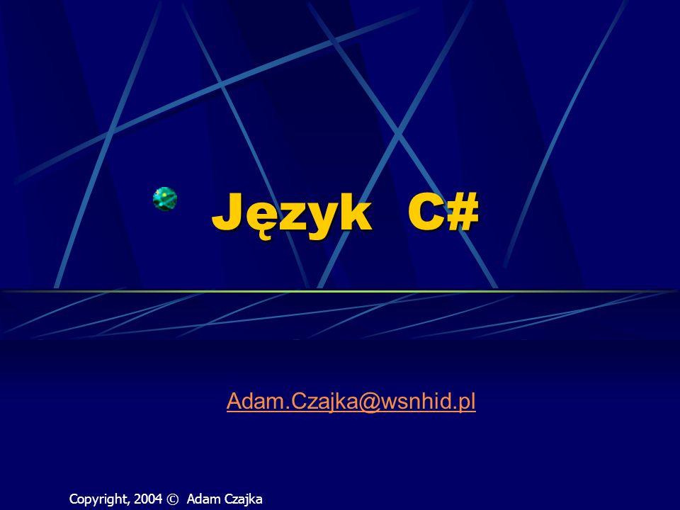 Język C# Adam.Czajka@wsnhid.pl Copyright, 2004 © Adam Czajka