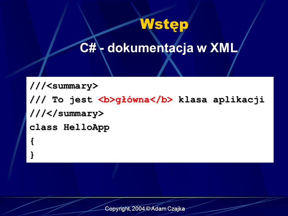 Copyright, 2004 © Adam Czajka Wstęp ///<summary> /// To jest główna klasa aplikacji ///</summary> class HelloApp {} C# - dokumentacja w XML