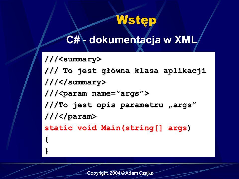 Copyright, 2004 © Adam Czajka Wstęp ///<summary> /// To jest główna klasa aplikacji ///</summary> /// /// ///To jest opis parametru args ///</param> s