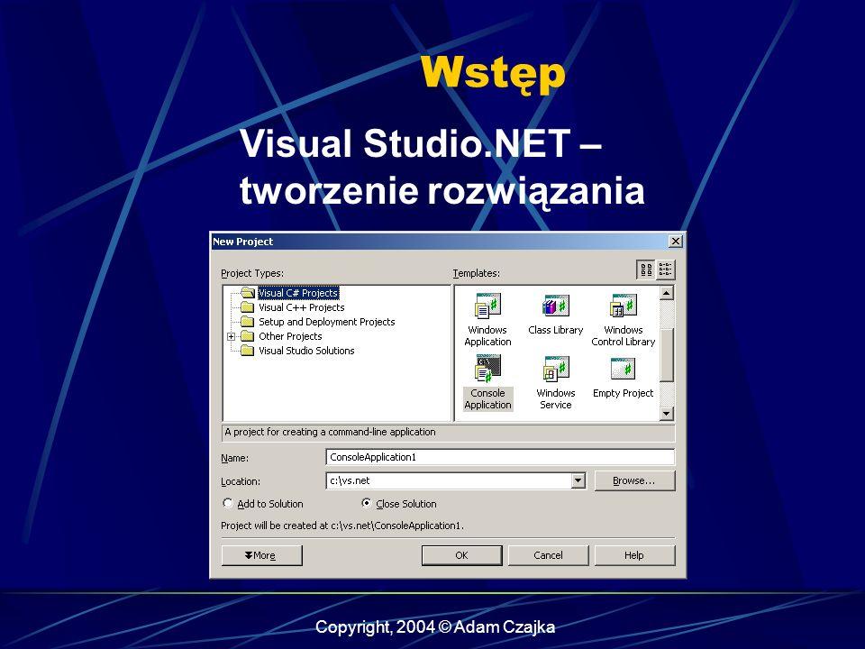 Copyright, 2004 © Adam Czajka Wstęp Visual Studio.NET – tworzenie rozwiązania