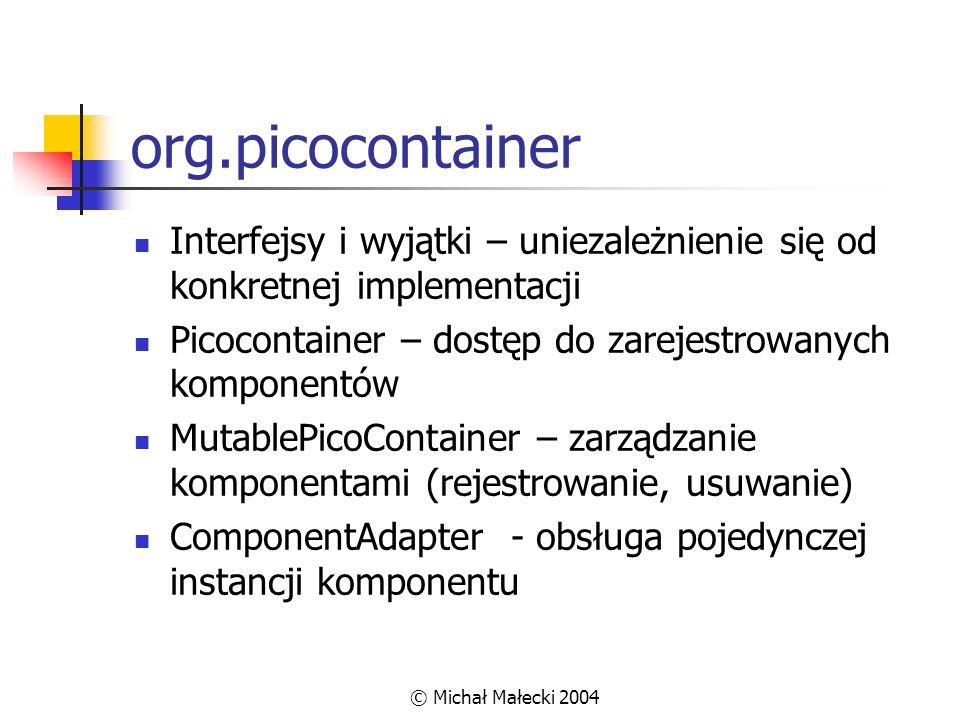 © Michał Małecki 2004 org.picocontainer Interfejsy i wyjątki – uniezależnienie się od konkretnej implementacji Picocontainer – dostęp do zarejestrowan