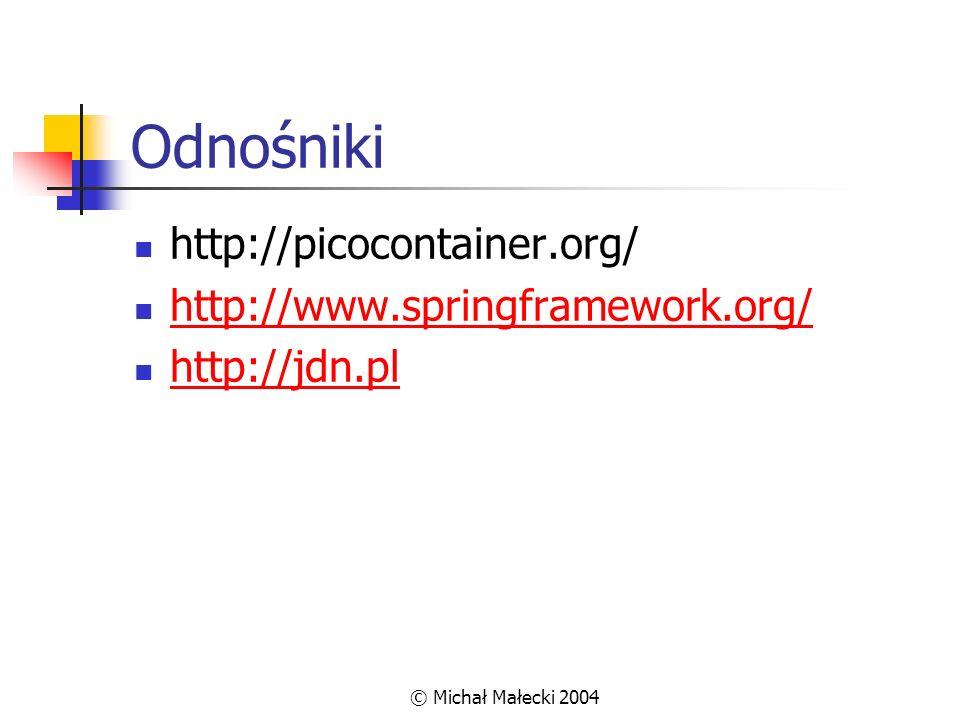 © Michał Małecki 2004 Odnośniki http://picocontainer.org/ http://www.springframework.org/ http://jdn.pl