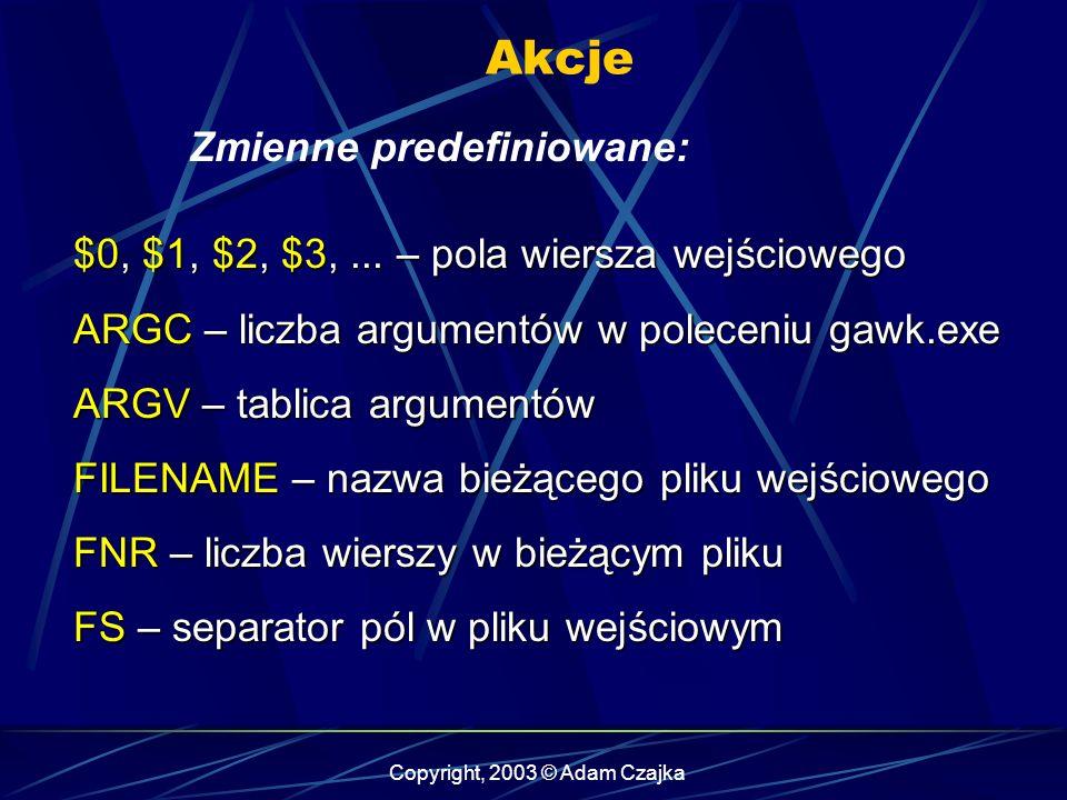 Copyright, 2003 © Adam Czajka Akcje Zmienne predefiniowane: $0, $1, $2, $3,...