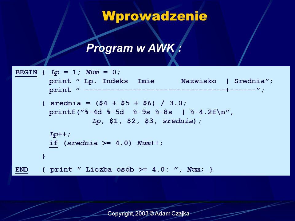 Copyright, 2003 © Adam Czajka Wprowadzenie Program w AWK : BEGIN { Lp = 1; Num = 0; print Lp.