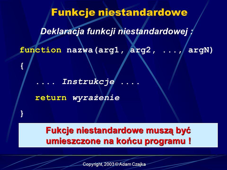 Copyright, 2003 © Adam Czajka Funkcje niestandardowe Deklaracja funkcji niestandardowej : function nazwa(arg1, arg2,..., argN) {....
