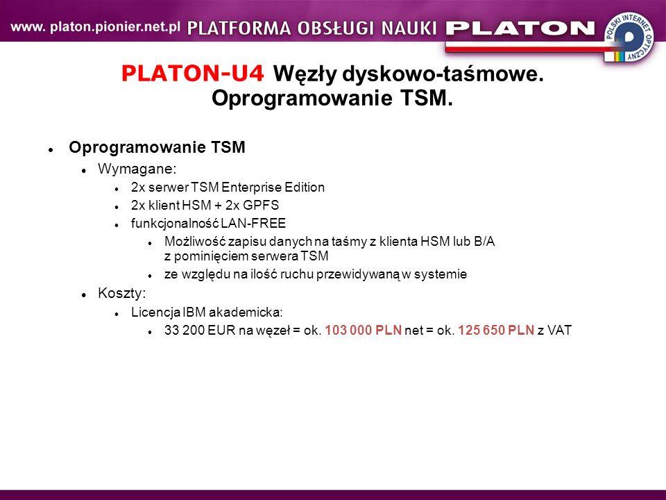 PLATON-U4 Węzły dyskowo-taśmowe. Oprogramowanie TSM. Oprogramowanie TSM Wymagane: 2x serwer TSM Enterprise Edition 2x klient HSM + 2x GPFS funkcjonaln