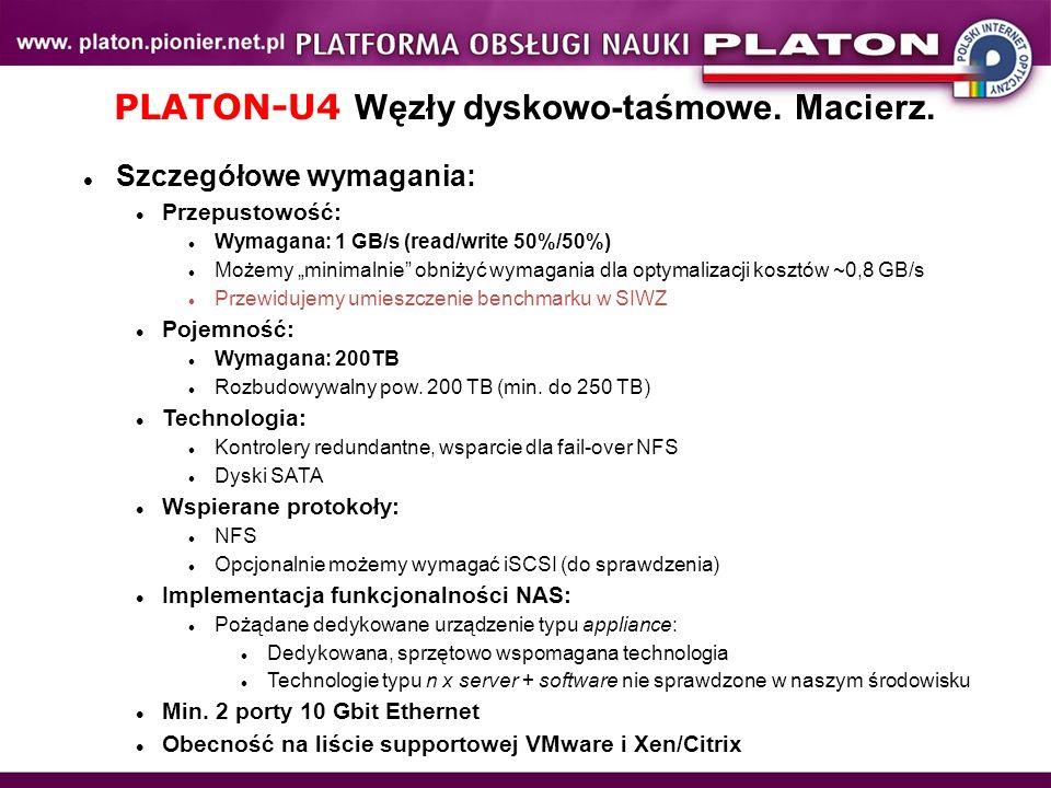 PLATON-U4 Węzły dyskowo-taśmowe. Macierz. Szczegółowe wymagania: Przepustowość: Wymagana: 1 GB/s (read/write 50%/50%) Możemy minimalnie obniżyć wymaga