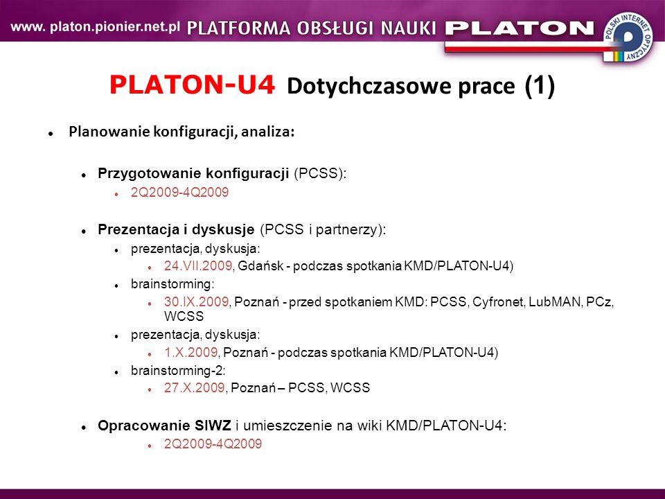 PLATON-U4 Dotychczasowe prace (1) Planowanie konfiguracji, analiza: Przygotowanie konfiguracji (PCSS): 2Q2009-4Q2009 Prezentacja i dyskusje (PCSS i pa
