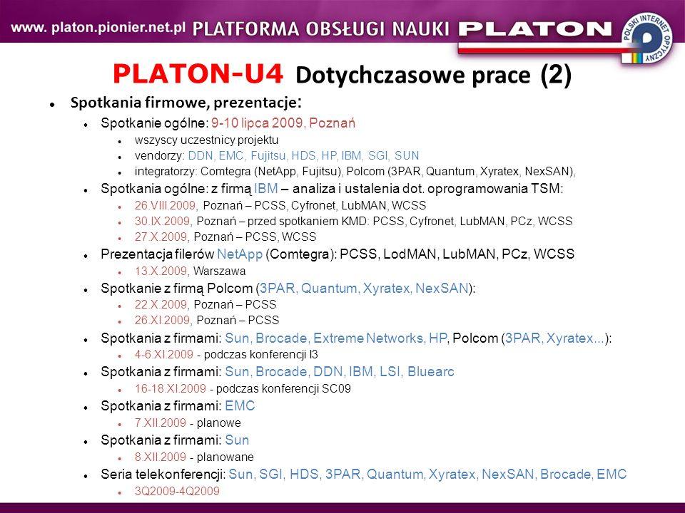 PLATON-U4 Dotychczasowe prace (2) Spotkania firmowe, prezentacje : Spotkanie ogólne: 9-10 lipca 2009, Poznań wszyscy uczestnicy projektu vendorzy: DDN