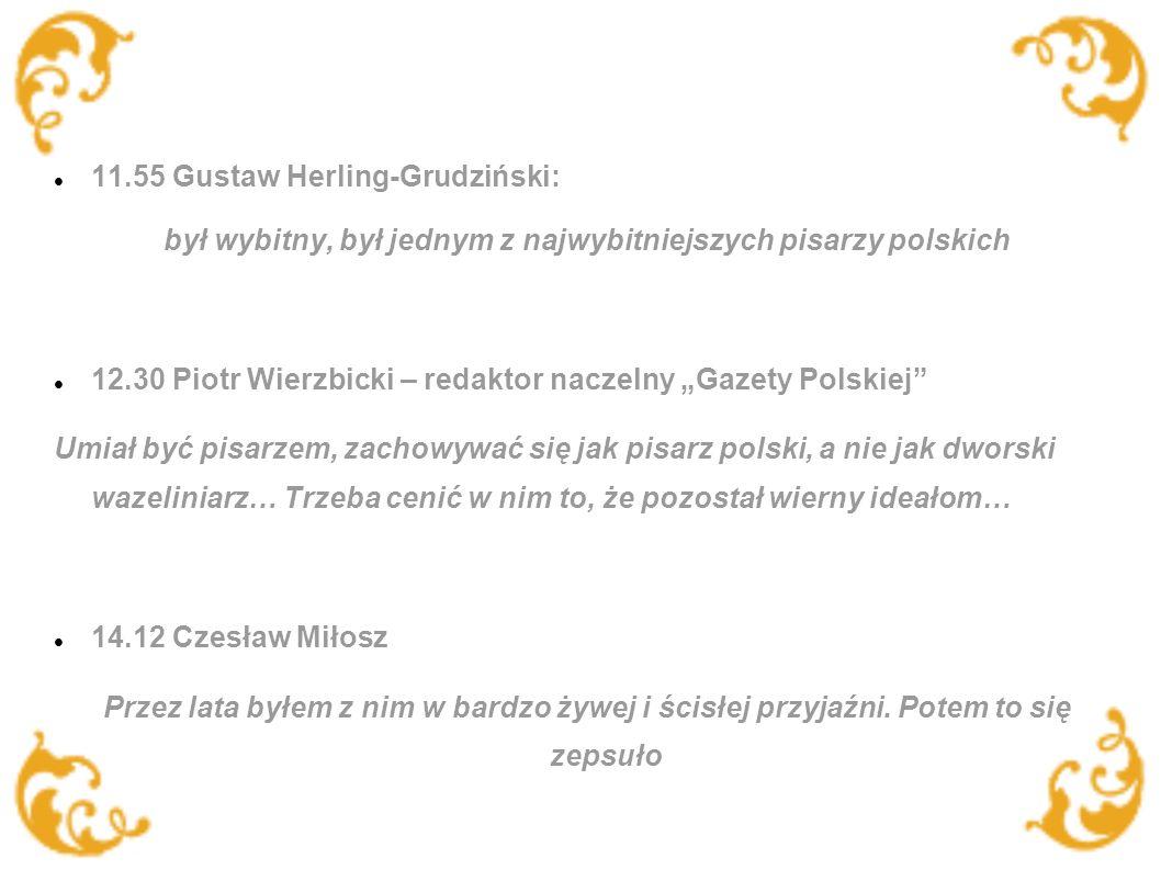 11.55 Gustaw Herling-Grudziński: był wybitny, był jednym z najwybitniejszych pisarzy polskich 12.30 Piotr Wierzbicki – redaktor naczelny Gazety Polski
