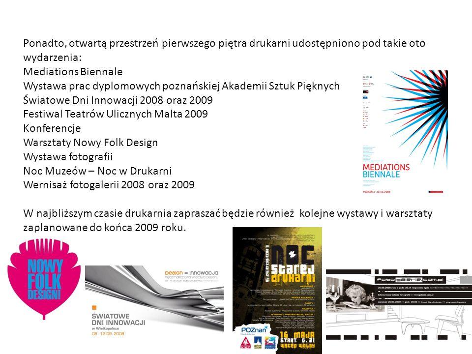 Ponadto, otwartą przestrzeń pierwszego piętra drukarni udostępniono pod takie oto wydarzenia: Mediations Biennale Wystawa prac dyplomowych poznańskiej