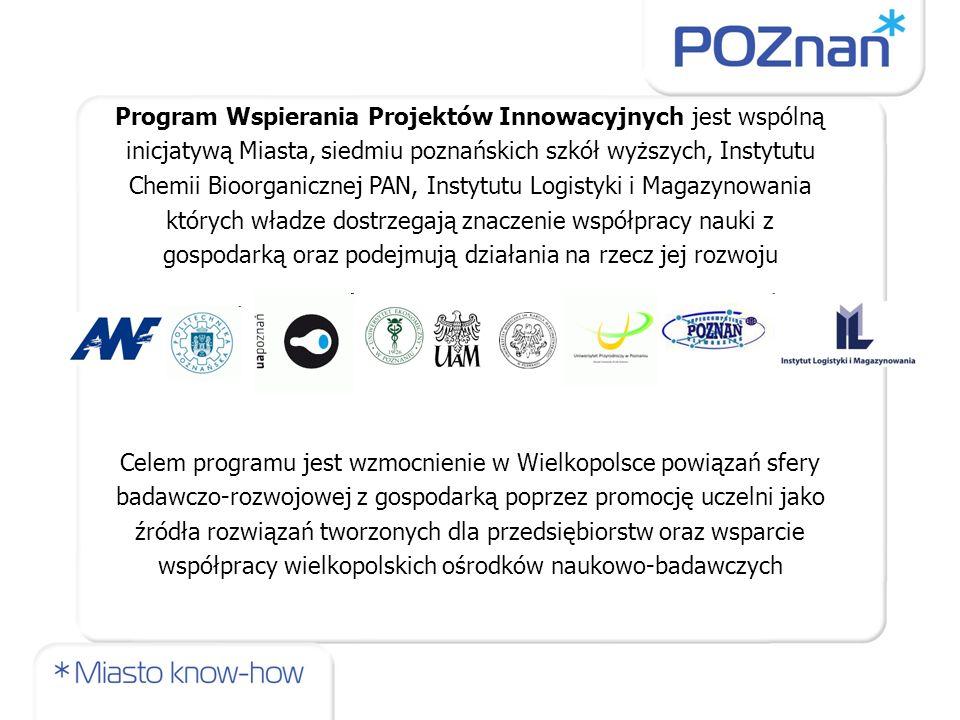 Program Wspierania Projektów Innowacyjnych jest wspólną inicjatywą Miasta, siedmiu poznańskich szkół wyższych, Instytutu Chemii Bioorganicznej PAN, In
