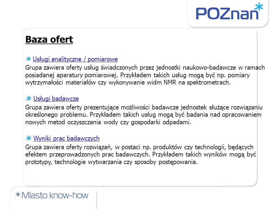 Baza ofert Usługi analityczne / pomiarowe Grupa zawiera oferty usług świadczonych przez jednostki naukowo-badawcze w ramach posiadanej aparatury pomia
