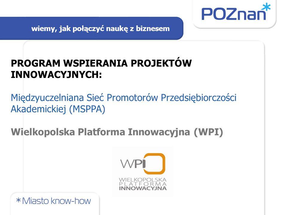 PROGRAM WSPIERANIA PROJEKTÓW INNOWACYJNYCH: Międzyuczelniana Sieć Promotorów Przedsiębiorczości Akademickiej (MSPPA) Wielkopolska Platforma Innowacyjn