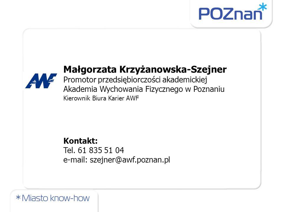 Małgorzata Krzyżanowska-Szejner Promotor przedsiębiorczości akademickiej Akademia Wychowania Fizycznego w Poznaniu Kierownik Biura Karier AWF Kontakt: