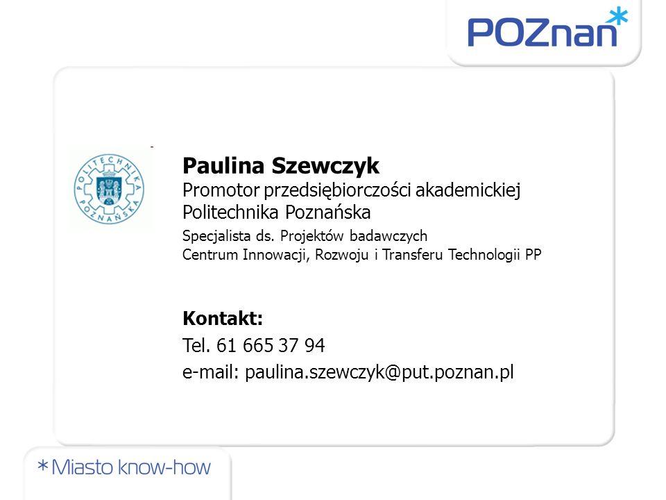 Paulina Szewczyk Promotor przedsiębiorczości akademickiej Politechnika Poznańska Specjalista ds. Projektów badawczych Centrum Innowacji, Rozwoju i Tra